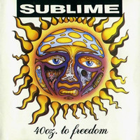 Sublime : 40oz to freedom