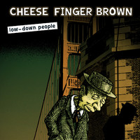 Cheese Finger Brown: Low-Down People
