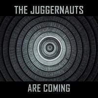 Juggernauts: The Juggernauts are coming