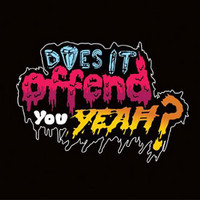 Does It Offend You, Yeah?: You have no idea what you´re getting yourself into