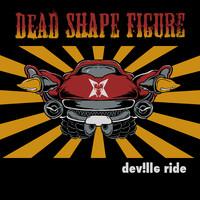 Dead Shape Figure: Dev!lle ride