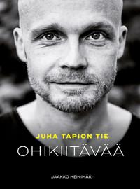Juha Tapio: Ohikiitävää - Juha Tapion tie