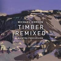 Gordon, Michael: Timber remixed