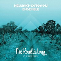 Helsinki-Cotonou Ensemble: The Road Is Long - Live at Savoy Theatre