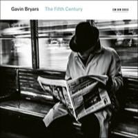 Bryars, Gavin: The Fifth Century -the crossing