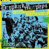 Dropkick Murphys: 11 short stories of pain of glory