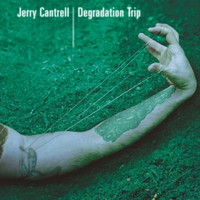 Cantrell, Jerry: Degradation trip