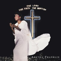 Franklin, Aretha: One Lord, One Faith, One Baptism