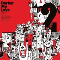 Darker My Love: 2