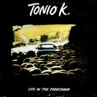 Tonio K.: Life In The Foodchain