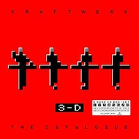 Kraftwerk : 3-D the Catalogue