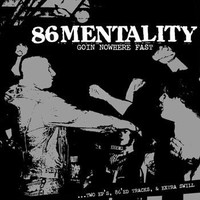 86 Mentality: Goin' Nowhere Fast