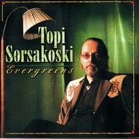 Sorsakoski, Topi: Evergreens