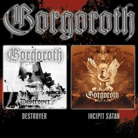 Gorgoroth : Destroyer / Incipit satan