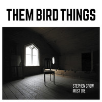 Them Bird Things: Stephen Crow Must Die