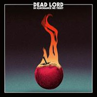 Dead Lord: In Ignorance We Trust