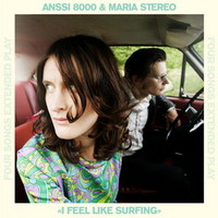 Maria Stereo / Anssi 8000 : I Feel Like Surfing