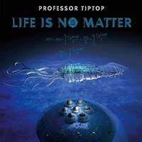 Professor Tip Top: Life is No Matter