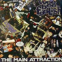 Wee Bee Foolish: The Main Attraction