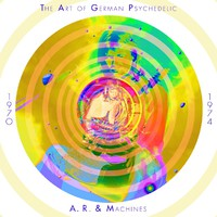 A.R. & Machines: The Art Of German Psychedelic (1970-74)