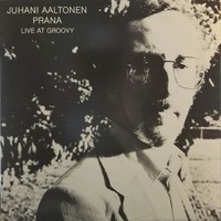 Aaltonen, Juhani: Prana - Live At Groovy