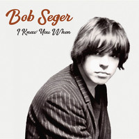 Seger, Bob: I Knew You When