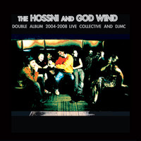 The Hossni and GOD WIND: Double album 2004-2008 live collective and DJMC