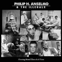 Philip H. Anselmo & The Illegals: Choosing mental illness as a virtue