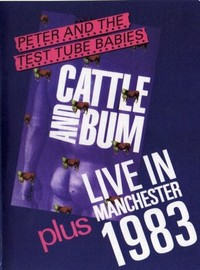 Peter and The Test Tube Babies: Cattle and bum / Live in manchester 1983