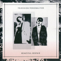 Television Personalities: Beautiful despair