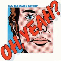Hammer, Jan: Oh Yeah?