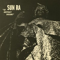 Sun Ra: Of Abstract Dreams