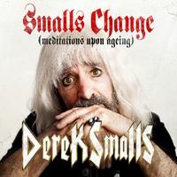 Smalls, Derek: Smalls Change (Meditations Upon Ageing)