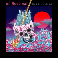 Of Montreal: White Is Relic / Irrealis Mood