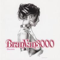 Bran Van 3000: Discosis
