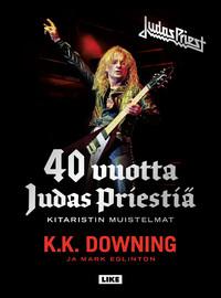 Judas Priest: 40 vuotta Judas Priestiä: kitaristin muistelmat