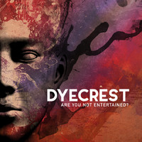Dyecrest: Are You Not Entertained?