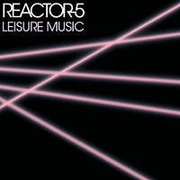 Reactor-5 : Leisure Music