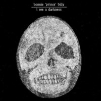 Bonnie 'Prince' Billy : I see a darkness