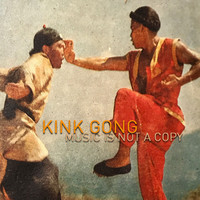 Kink Gong: Music is not a copy