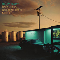 Jayhawks: Back Roads and Abandoned Motels