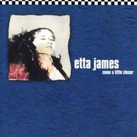 James, Etta: Come a little closer