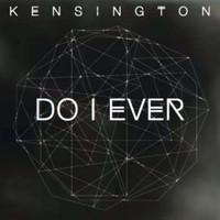 Kensington: Do I ever