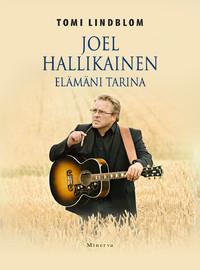 Hallikainen, Joel: Joel Hallikainen - Elämäni tarina