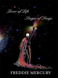 Mercury, Freddie: Lover of life, singer of songs