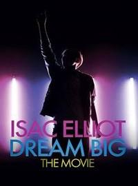 Elliot, Isac: Dream Big: The Movie