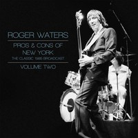Waters, Roger: Pros & Cons of New York Vol. 2
