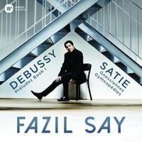 Say, Fazil: Debussy: Preludes; Satie: Gymnopedies, Gnossiennes