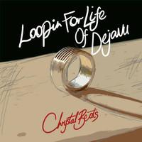 Chrystal Beats: Loopin For Life Of Dejavu