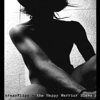 KrazyFlipy: The Happy Warrior Slave :)